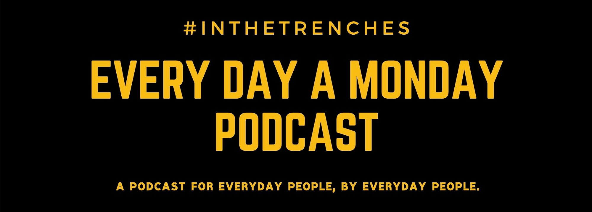 Every Day A Monday Podcast
