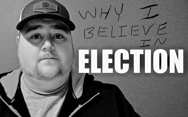 Why I Believe In Election